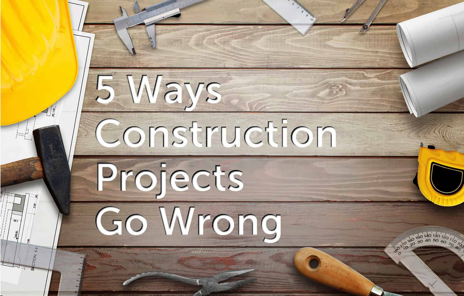 """5 Ways Construction Projects Go Wrong – Not Seeing the """"Small Pictures"""""""