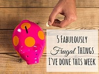 Five Frugal Things I've done this week {23rd February 2018}....