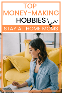 hobbies for stay at home moms to make money. Find side hustles perfect for stay at home moms to earn from home