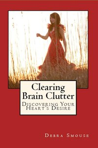 my book Clearing Brain Clutter can help you with gaining mental clarity