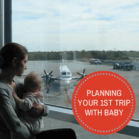 First Trip With Baby, baby travel, travel with babies and toddlers