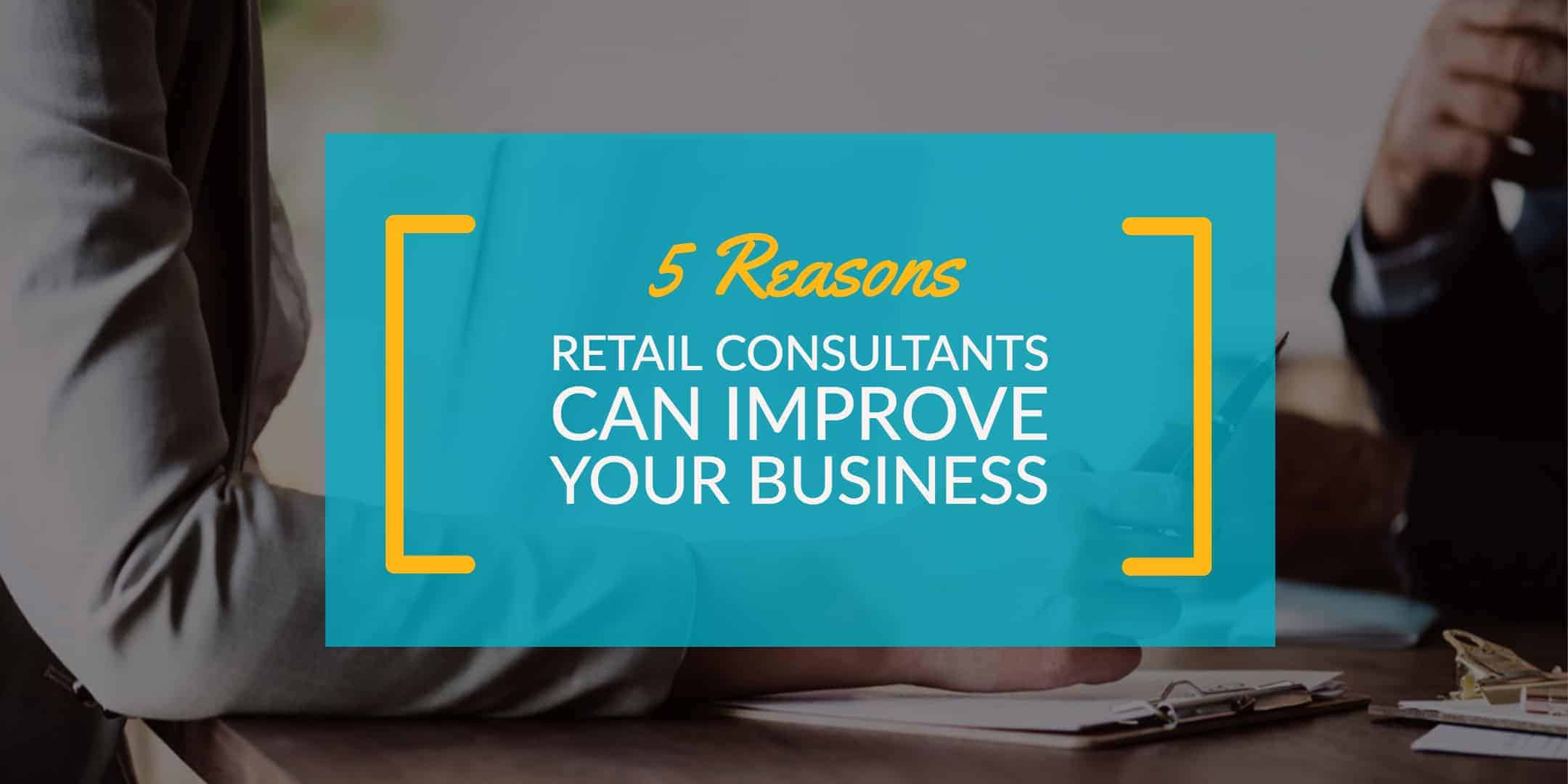 5 Reasons Retail Consultants Can Improve Your Business StrasGlobal