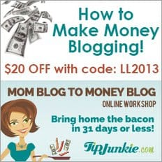 How to Make Money With Your Blog! Save $20 on the TipJunkie Workshop with the code LL2013