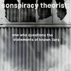 Conspiracy Theorist: One Who Questions the Statements of Known Liars