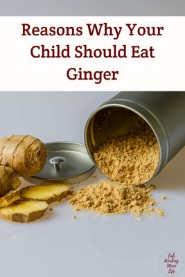 Reasons Why Your Child Should Eat Ginger