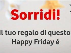 Torna anche per oggi l'Happy Friday di Vodafone