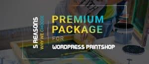 5 Reasons Why we choose Premium Package for WordPress Printshop