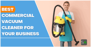 best commercial vacuum cleaner for your business