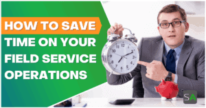 how to save time on your field service operations