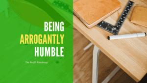 profit roadmap humble arrogance