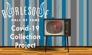 BHoF COVID-19 Collection Project; a vintage TV shows a burlesque act