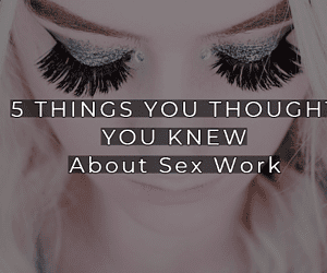 5 Things You Thought You Knew About Sex Work