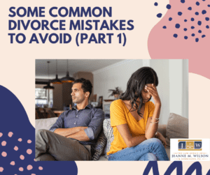 COMMON DIVORCE MISTAKES TO AVOID Part 1