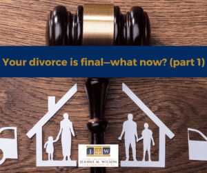 Divorce is final - now what?