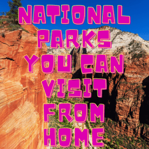 National parks you can visit from home