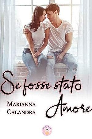 Segnalazione | Se fosse stato amore di Marianna Calandra