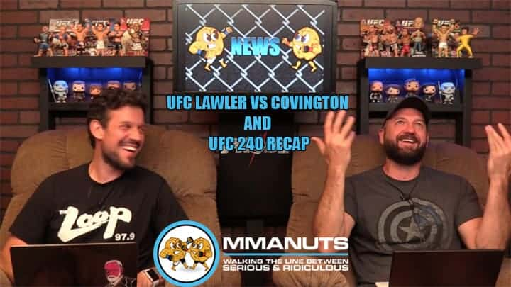UFC Lawler vs Covington and UFC 240 Recap | MMANUTS MMA Podcast | EP # 438