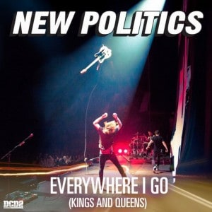 Everywhere I Go (Kings and Queens) - New Politics