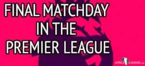 Final matchday in the Premier League
