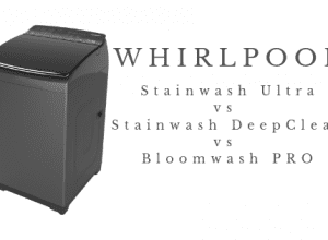 Whirlpool Stainwash Ultra vs DeepClean vs Bloomwash PRO Washing Machines - A detailed Comparison & Review