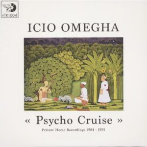 Icio Omegha - Psycho Cruise - Private Home Recordings 1984 / 1991 - FTR1004 - FUTURIBILE