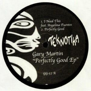 Gary Martin - Perfectly Good EP - GG-52 - TEKNOTIKA RECORDS