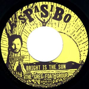 Greg Foat Group - Bright Is The Sun/Dark Is The Sun - SP45​-​013 - SPASIBO RECORDS