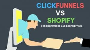 Shopify vs Clickfunnels For Ecommerce and Dropshipping