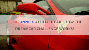 Clickfunnels Affiliate Car – The Dreamcar Challenge