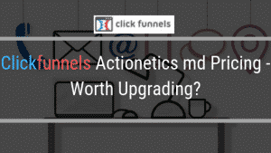 Clickfunnels Actionetics md Pricing – Worth it?