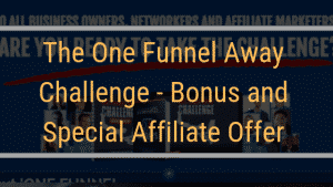 The One Funnel Away Challenge – Bonus and Special Affiliate Offer