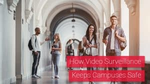 How Video Surveillance Keeps Campuses Safe