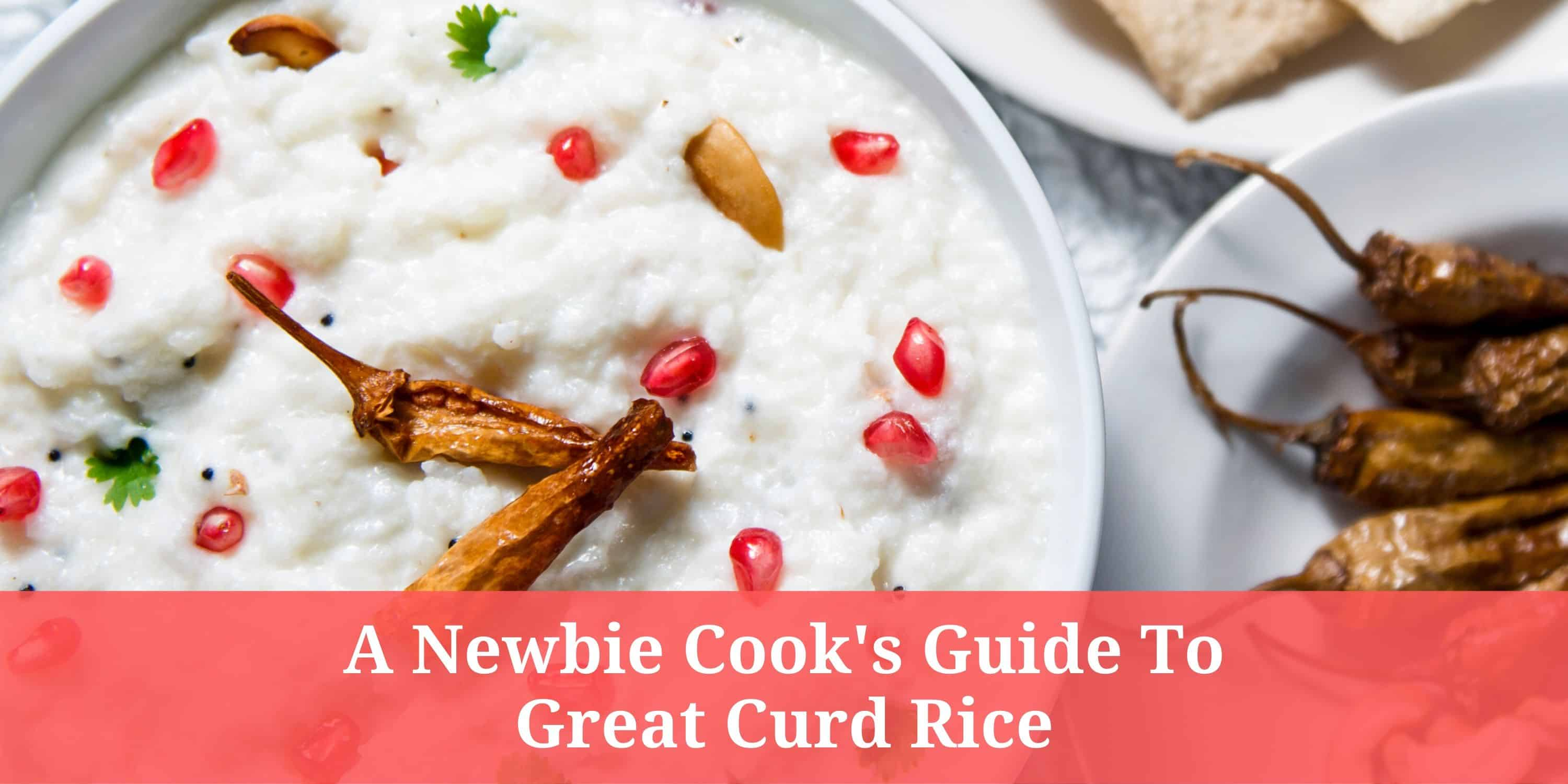 A Newbie Cook's Guide to Great Curd Rice