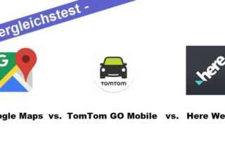 Vergleichstest - Google Maps vs. TomTom Go Mobile vs. Here WeGo