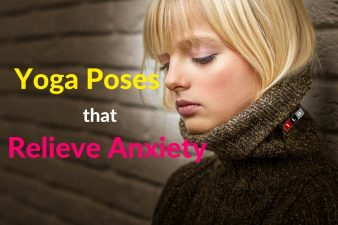 Yoga Poses That Relieve Anxiety