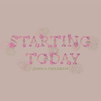 Starting Today - Jessica Childress