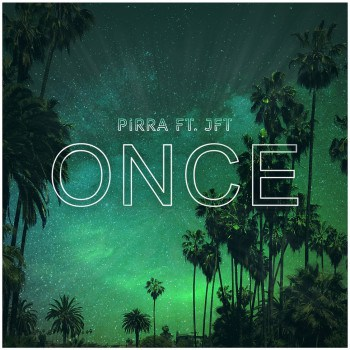 Once ft. JFT - PIRRA