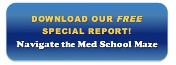 Download your free special report: Navigate the Med School Maze!