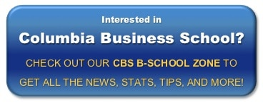 Check out our Columbia Business School Zone for all the CBS news, stats, tips, and more.