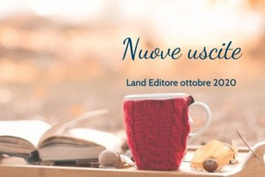 Nuove Uscite | Land Editore ottobre 2020