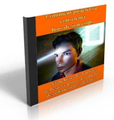 Comment Apprendre à Projeter votre conscience Hors en votre Corps (en toute sécurité) et Voyager hors de l'espace-temps