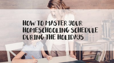 How to master your homeschooling schedule during the holidays