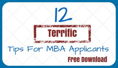 Download your free copy of 12 Terrific Tips for MBA Applicants