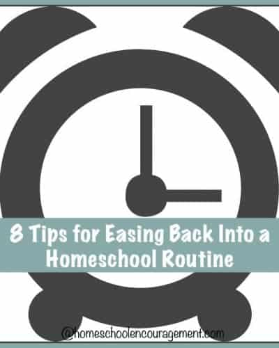 8 Tips for Easing Back Into a #Homeschool Routine | encouragingmomsathome.com