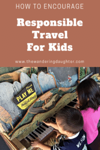 How to Encourage Responsible Travel for Kids, practicing sustainable and responsible tourism
