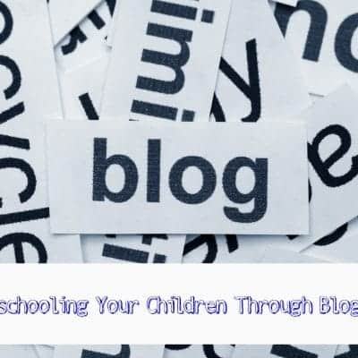 Homeschooling Your Child Through Blogging
