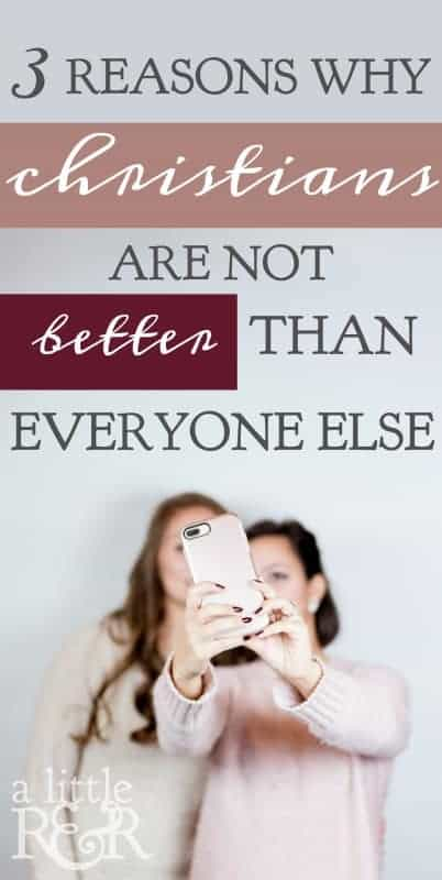 There is a tendency for Christians to somehow believe they are better than everyone else, but the Bible reminds us of these three reasons why this is not true.