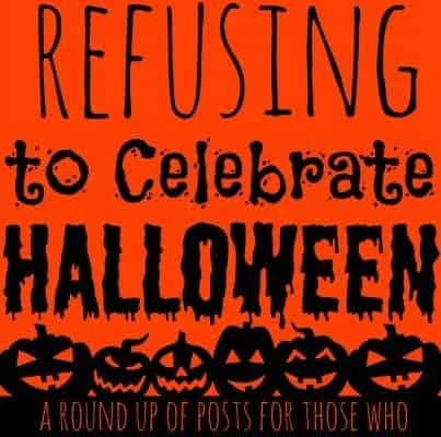 Why we refuse to celebrate Halloween and some alternatives to consider.