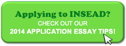 Applying to INSEAD? Check out our 2014 Application Essay Tips!