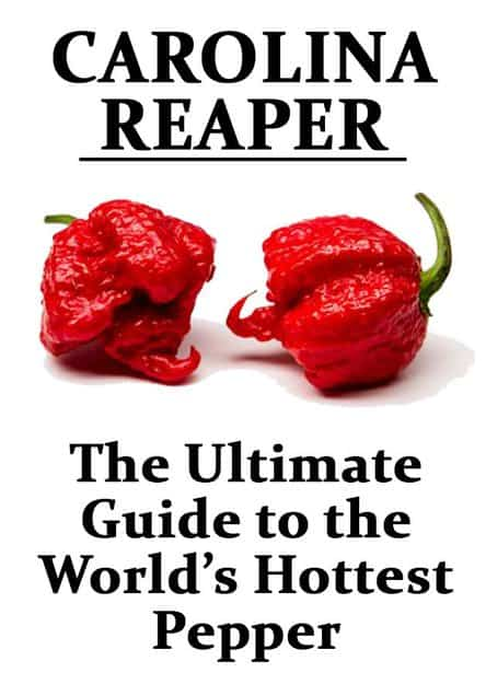 Carolina Reaper the Ultimate Guide to the World's Hottest Pepper